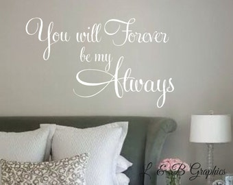 You will Forever be my Always-Vinyl Wall Decal-Bedroom Decor- Home Decor- Wall Decor- Love Quotes