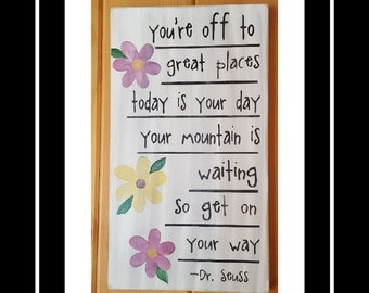 You're off to great places, your mountain is waiting, Dr. Seuss, Wood Sign, Rustic Sign, Gift for Her, Teen Girls, Graduation Gift, Flowers
