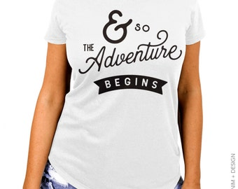 And So the Adventure Begins, Womens T-shirt, Traveler Gift, Adventure Shirt,Gift for her,Explorer,Summer,Graduation Gift,Inspirational Quote