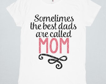 Single Mother Svg, Father's Day Svg, Mom Svg, Dxf Files, Eps, Png, Svg, Single Mom Shirt, Sometimes The Best Dads Are Called Mom Svg