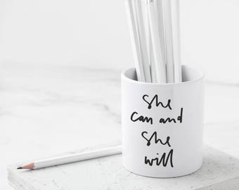 She Can and She Will Pencil Pot - Motivational Stationery - Pencil Case - Desk Tidier - Gift For Her - Gift For Friend