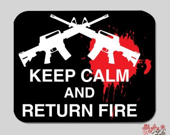 Keep Calm and Return Fire Computer Mousepad