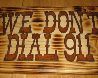 Handmade WE DONT DIAL 911 Sign collectible On Sale