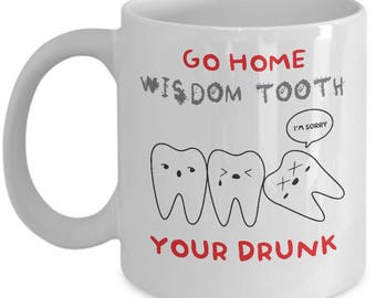 Go Home Wisdom Tooth You're Drunk Coffee Mug Cup (Color Changing, 11 & 15 ounces)