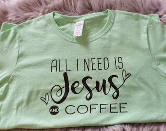 All I need is jesus and coffee/ cute quotes shirt for women