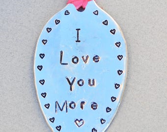 I LOVE you MORE ORNAMENT. Hand Stamped Spoon with Hearts around border. Vintage silver plate spoon Pink Ribbon. Valentines Day gift. Love