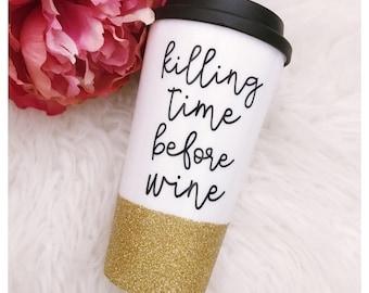 Killing Time Before Wine Glitter To Go Cup // Glitter Cup // Glitter Coffee Cup // Coffee Time // Wine Time // Mom Life //Glitter Dipped