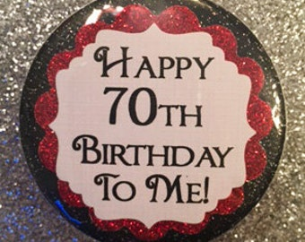 70 Birthday Pin..70th Birthday Button..70 Year Old..Party Favors..Birthday Pin..Any age Customization Free