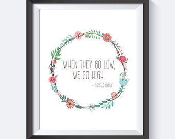When they go low, We go high, Michelle Obama Quote, Digital Download, Girl Power, Wreath Art, Flower Art, Quotes  Wall Art