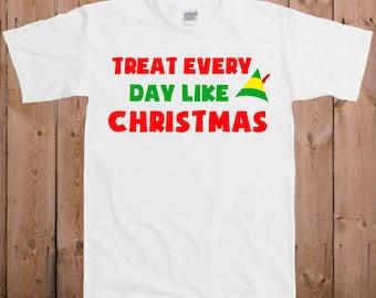Elf T Shirt Christmas movie shirt Treat every day like Christmas Tshirt Santa Claus great stocking stuffer ideas T-Shirt Tee shirt TM-25
