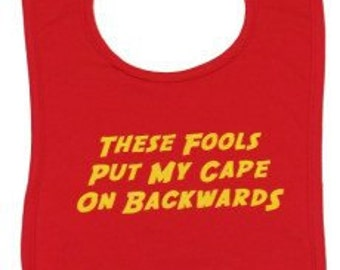 Superhero Funny Baby Bib -These Fools Put My Cape On Backwards -  Baby Gift Idea for Baby Boys & Girls