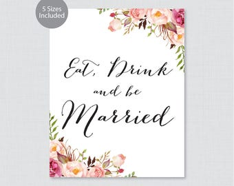 Printable Eat, Drink, and Be Married Sign - Pink Floral Wedding Sign - Rustic Pink Flower Wedding Decoration Sign, Poster 0004