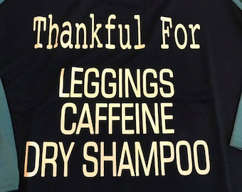 Thankful for LEGGINGS, CAFFEINE, DRY shampoo