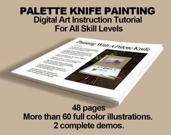Learn PALETTE KNIFE PAINTING – Digital Art Instruction Tutorial. 48 pages, more than 60 full color illustrations. 2 full demos.