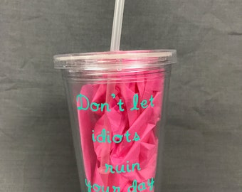 16 oz tumbler, Don't let idiots ruin your day