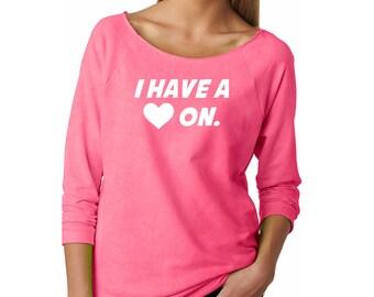 Slouchy Sweatshirt, I Have A Heart On, Funny Sweatshirt, Offensive Sweater, Lightweight 3/4 Sleeve Raw Edge Raglan, Ringspun Cotton