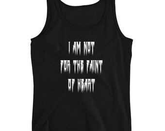 I am not for the faint of heart Ladies' Tank/ horror shirt