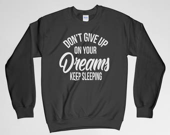 Don't Gift Up On Your Dreams Keep Sleeping, Dreams Sweatshirt, Don't Give Up Shirt, Funny Shirt, Gift For Him, Gift For Her