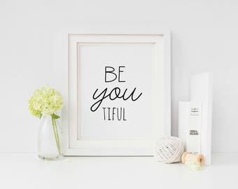 Be You Tiful Beautiful home decor print