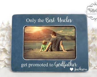 Only the Best Uncles get promoted to Godfather Gift for Godfather Godfather Proposal Godfather Picture Frame Godfather Gift Uncle Gift 4x6