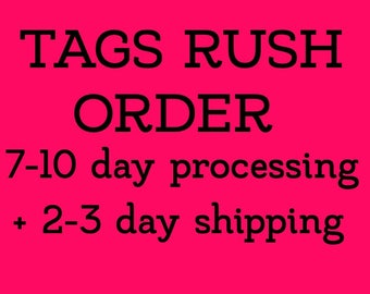 TAG RUSH ORDER 7-10 day processing with 2-3 day shipping + tracking