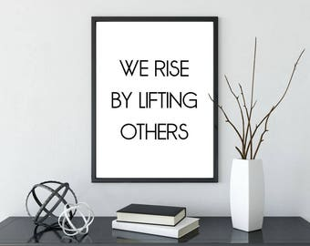 We Rise By Lifting Others Printable Wall Art, Quote Poster, Modern Home Decor, Sign, Inspiration, Motivational Quote, Instant Download