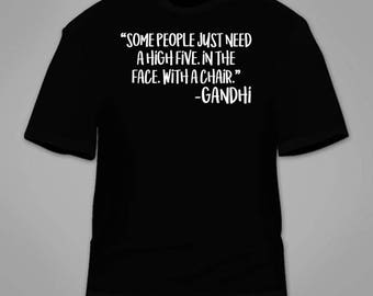 Some People Just Need A High Five In The Face With A Chair Gandhi T-Shirt. Funny Hilarious T Shirt Nerdy Geeky Hilarious Nerd Awesome Cool