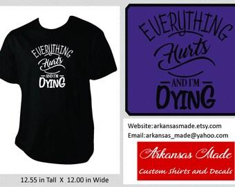 Everything hurts and I'm dying shirt, awareness shirt, chronic pain awareness, fibromyalgia shirt, MS shirt, invisible illness awareness