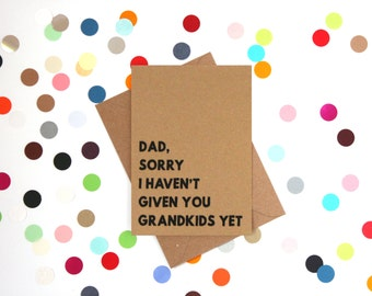 Funny Dad Birthday Card, Dad Birthday card, Funny card for Dad, Funny Father's day card: Dad, Sorry I haven't given you grandkids yet.
