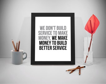 We Don't Build Service To Make Money, Customer Service Quotes, Business Quotes, Office Art, Build Better Service Quotes, Office Gifts
