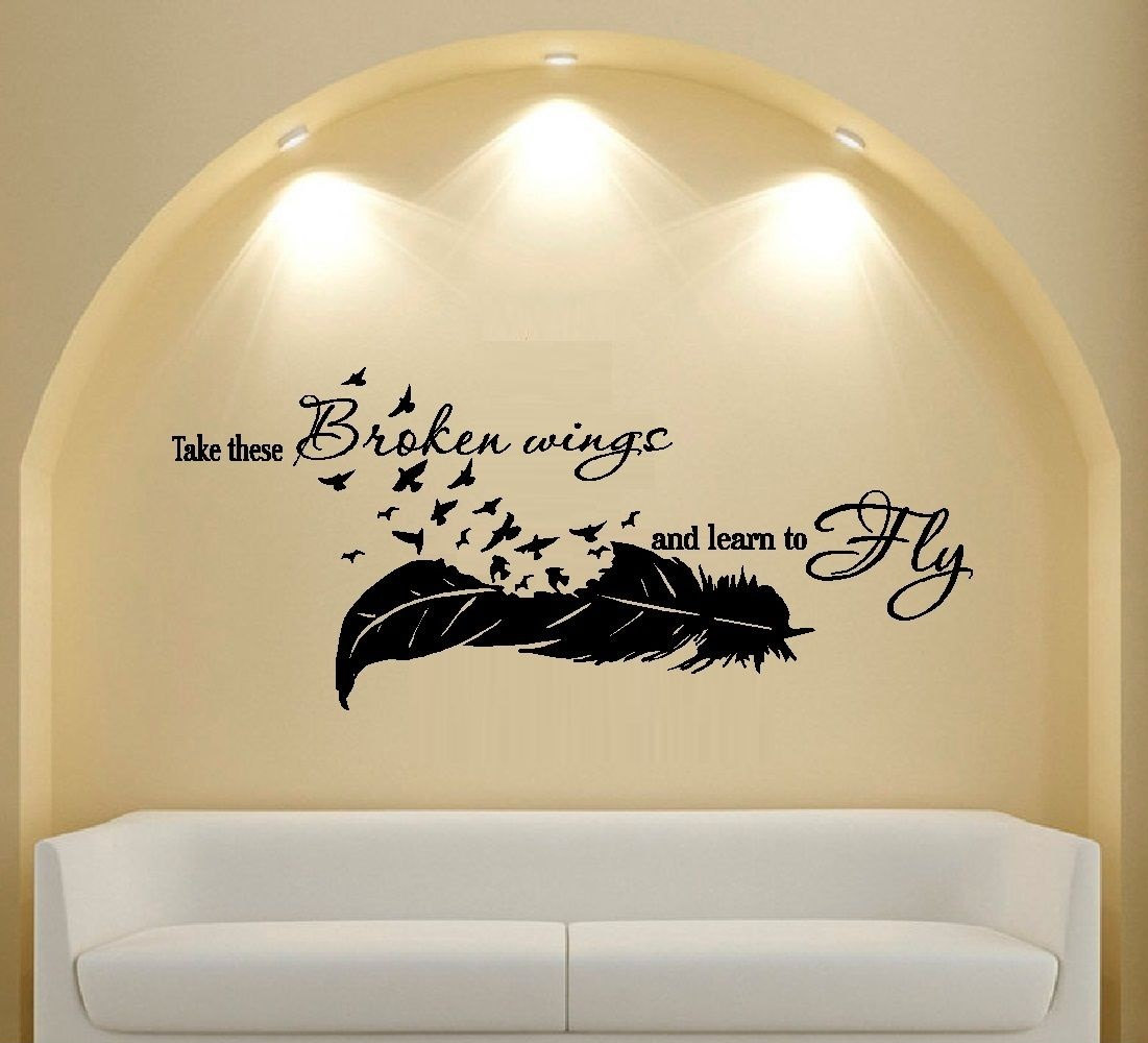 Take these broken wings and learn to fly Wall Decal: Words