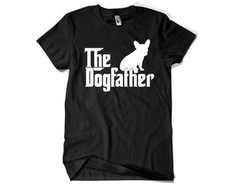 The Dogfather Dog Father French Bulldog T-shirt T Shirt Tshirt - Gift for Him Geek Tees Collegehumor Christmas Gift Cool Awesome fa-0149