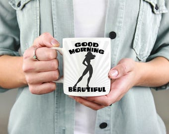 Good Morning Beautiful, Coffee Mug, Gift For Mom, Mothers Day Gift,Funny Mug For Mom, Gifts Her,