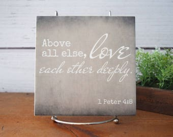 Above all else, Love Each Other Deeply| 1 Peter 4:8 scripture tile | Family Bible Verse Quote Art |Anniversary Gift Wedding Gift Centerpiece