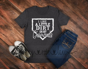 I like a little dirt on my diamonds Baseball mom Tshirt,  Baseball Mom Shirt, Love Baseball Tshirt, Womens Sports shirt
