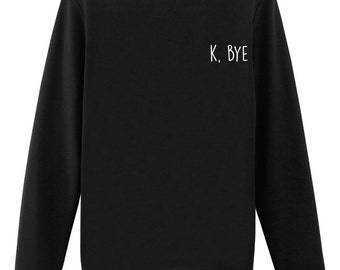 K bye Sweater, ok bye, tumblr clothing, Grunge Sweater, Retro Clothing Hipster - 819