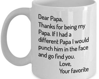 Dear Papa, Thanks for being, my Papa, Papa Mug, Papa Gift, Gift for Papa, Personalized Papa, Present for Papa, Grandpa Gift, Grandpa Mug