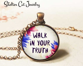 "Walk In Your Truth Necklace - 1-1/4"" Circle Pendant or Key Ring - Photo Art - Wearable Art Empowerment Inspiration Motivation Spiritual Gift"