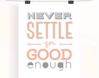 Never settle for good enough - peach home office wall art - peach and gray - motivational poster - typography nursery print - peachy keen