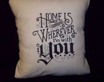 Home Is Wherever I'm With You Embroidered Pillow