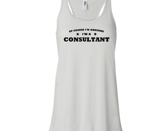 Of Course I'm Awesome I'm A Consultant Flowy Tank Top. Consultant Tank Top.  Flowy Tank Top.  Womens Tank Top.  B95