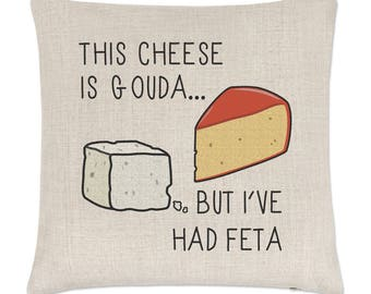 This Cheese Is Gouda But I've Had Feta Linen Cushion Cover
