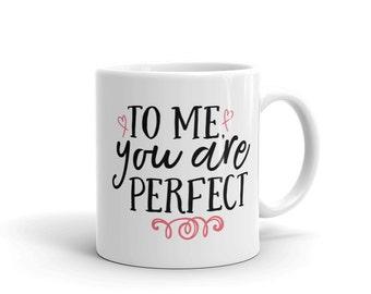 To Me You Are Perfect, Mugs With Sayings, Valentine's Gift, Valentines Day Mug, Mug Set, Mug For Him, Mug For Her, Mugs With Quotes