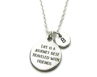 Life Is A Journey Best Traveled With Friends Initial Necklace, Personalized Necklace, Inspirational Necklace, Friends Necklace, Monogram