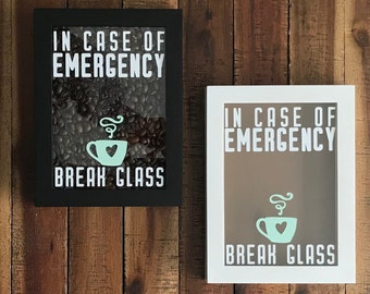 In Case Of Emergency Break Glass **Filled with Coffee Beans**