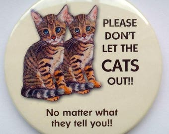 """Big Magnetic Door Sign, 3.5"""" Magnet, Please Don't Let The CATS Out, No Matter What They Tell You, Humor, Bengal Cat Art, Pet Safety"""