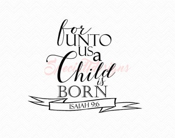 For Unto Us a Child is Born SVG Cutting File / Cut Files Instant Download Southern Saying Religious Isaiah 9:6