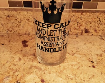 Keep Calm and Let the Administrative Assistant Handle It Flower Vase/Personalized Vase/Administrative/Administrative Professionals Day