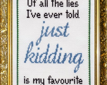 Of All The Lies I've Ever Told 'Just Kidding' Is My Favourite / Favorite - Cross Stitch Chart - digital download pdf