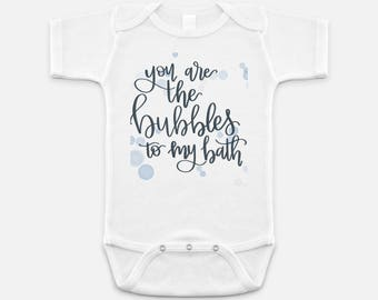 You are the Bubbles to my Bath Baby One Piece | Baby Onesie | Bubbles Design Baby One Piece | Baby Shower Gift | Baby Shower Gift